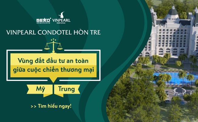 vinpearl-condotel-hon-tre-vung-dat-dau-tu-an-toan-giua-cuoc-chien-thuong-mai-my-trung