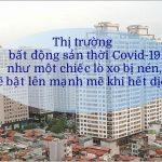 Dự báo thị trường bất động sản sẽ trỗi dậy ngay khi dịch Covid-19 kết thúc