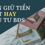 Nên giữ tiền mặt hay xuống tiền đầu tư bất động sản thời điểm này?
